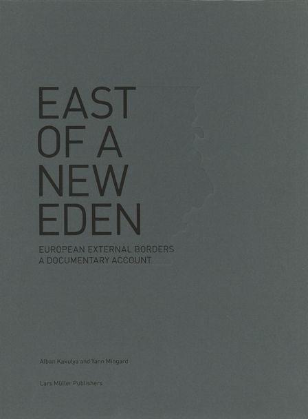 Alban Kakulya, Yann Mingard East of a New Eden European External Borders - A Documentary Account