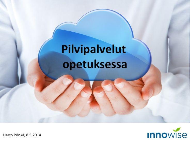 Pilvipalvelut opetuksessa by Harto Pönkä via slideshare