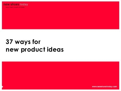 37 Ways for New Product Ideas by Marc Heleven, via Slideshare