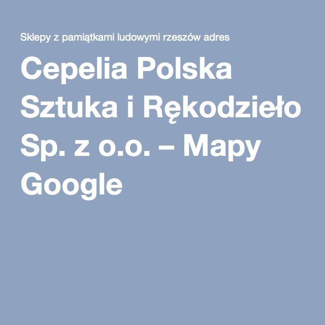 Cepelia Polska Sztuka i Rękodzieło Sp. z o.o. – Mapy Google
