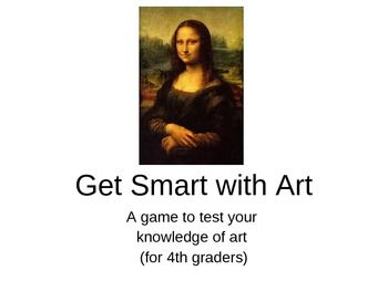Get Smart with Art Game- 4th Grade This has tons of fun quiz questions to see how much your students know about art!
