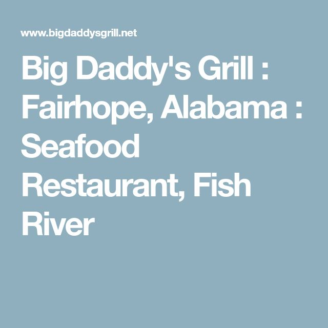 Big Daddy's Grill : Fairhope, Alabama : Seafood Restaurant, Fish River
