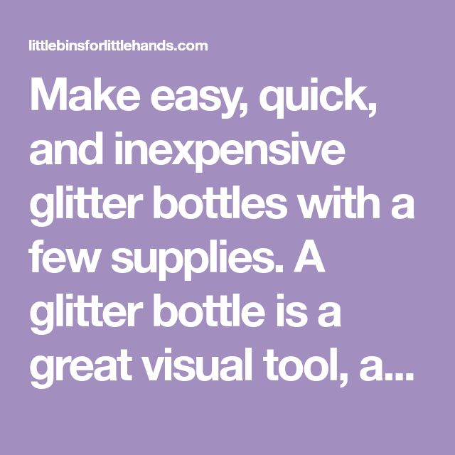 Make easy, quick, and inexpensive glitter bottles with a few supplies. A glitter bottle is a great visual tool, anxiety tool, and calm down tool for kids.