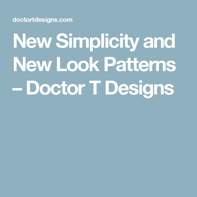 New Simplicity and New Look Patterns – Doctor T Designs