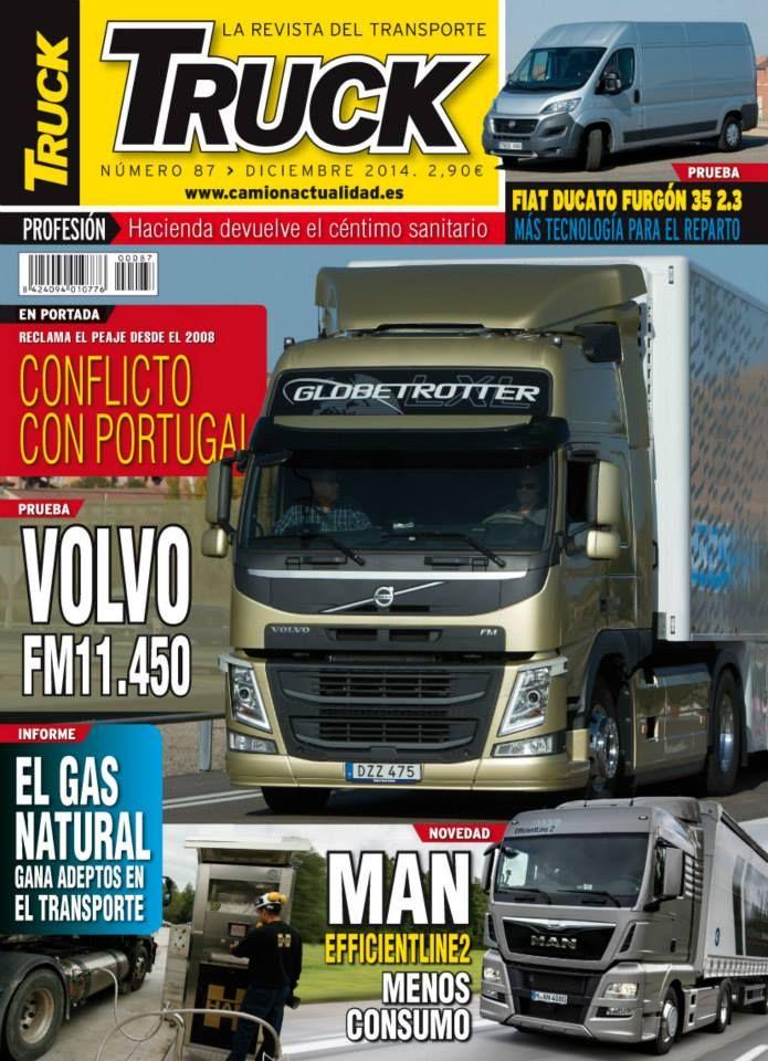 Revista TRUCK Nº 87 - Diciembre 2014  FIAT Ducato Furgón 35 2.3 Conflicto con Portugal Volvo FM 11.450 El gas natural gana adeptos en el transporte MAN Efficientline2 Céntimo Sanitario