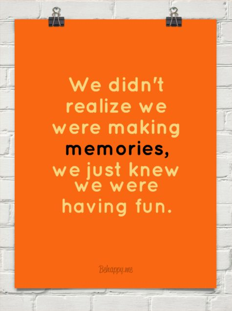 We Didnt Realize We Were Making Memories We Just Knew We Were Having