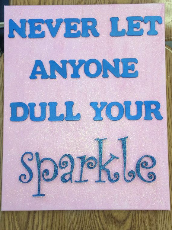 Never Let Anyone Dull Your SPARKLE. Great quote on canvas--cute for a classroom or kids room. Colors are changeable! $15.00