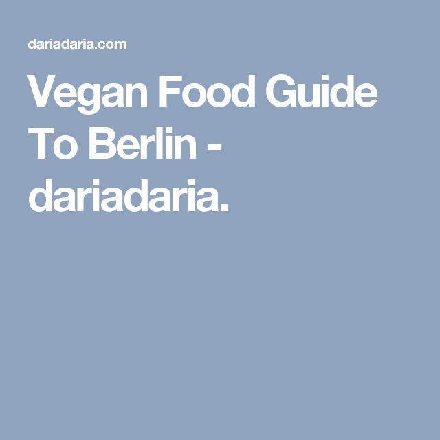 Vegan Food Guide To Berlin - dariadaria.