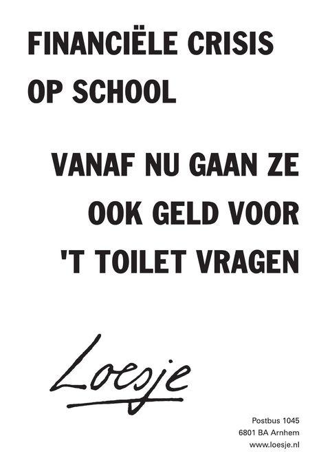 financiele crisis op school; vanaf nu gaan ze ook geld voor 't toilet vragen - Loesje