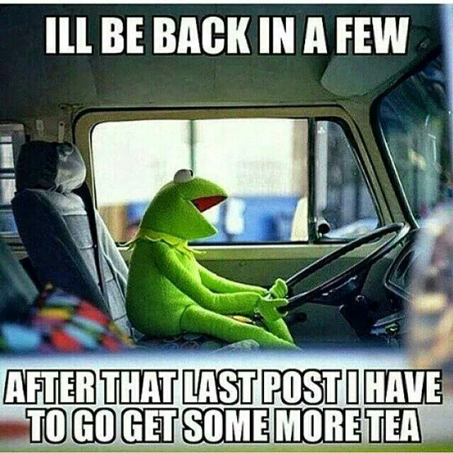 After that last part I have to get more tea lol