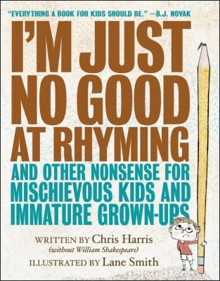 """<2017 pin>  I'm Just No Good at Rhyming and Other Nonsense for Mischievous Kids and Immature Grown-ups by Chris Harris. SUMMARY: """"An illustrated collection of comically irreverent rhyming poems for readers of all ages, ranging in topic from avocados and anacondas to zombies and zebras (dressed like ghosts)""""-- Provided by publisher."""