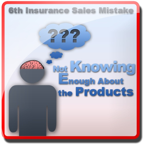 """6th Insurance Sales Mistake: Not Knowing Enough About the Products. A prospective insurance customer does not want to hear from there insurance sales agent """"I will have to to get back to you that"""" or """"I don't know"""".  The prospect want to know that the person selling them insurance is the most knowledgeable person on the subject.  Why would anyone bother doing business with someone who doesn't even appear to know what they are talking about."""