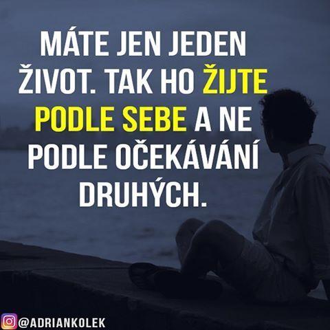 Máte jen jeden život. Tak ho žijte podle sebe a ne podle očekávání druhých.  #motivace #uspech #vyroky #zivot #czech #slovak #czechgirl #czechboy #success #lifequotes #motivation