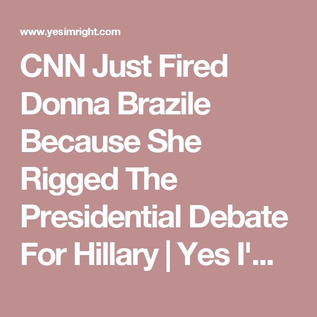 CNN Just Fired Donna Brazile Because She Rigged The Presidential Debate For Hillary | Yes I'm Right.