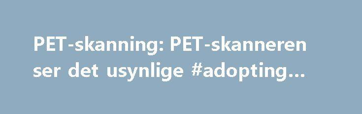 PET-skanning: PET-skanneren ser det usynlige #adopting #pets http://pet.remmont.com/pet-skanning-pet-skanneren-ser-det-usynlige-adopting-pets/  Tendens Fokus PET-skanning: PET-skanneren ser det usynlige PET-skanning kan afsløre stadier af kræft, som andre teknologier ikke ser. Bedre diagnose og individuel behandling kan forlænge liv og spare forkert behandling. Der findes dog kun to af slagsen i Danmark Af Tommy Brandi Krog 11. maj 2001 kl. 00:00 Med resultatet af CT- og ultralydskanningerne…