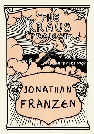 """The Kraus Project: Essays by Karl Kraus"" by Karl Kraus, translated by Jonathan Franzen * Painstakingly wrought, strikingly original in form, The Kraus Project is a feast of thought, passion, and literature"