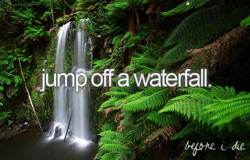 Jump off a waterfall.