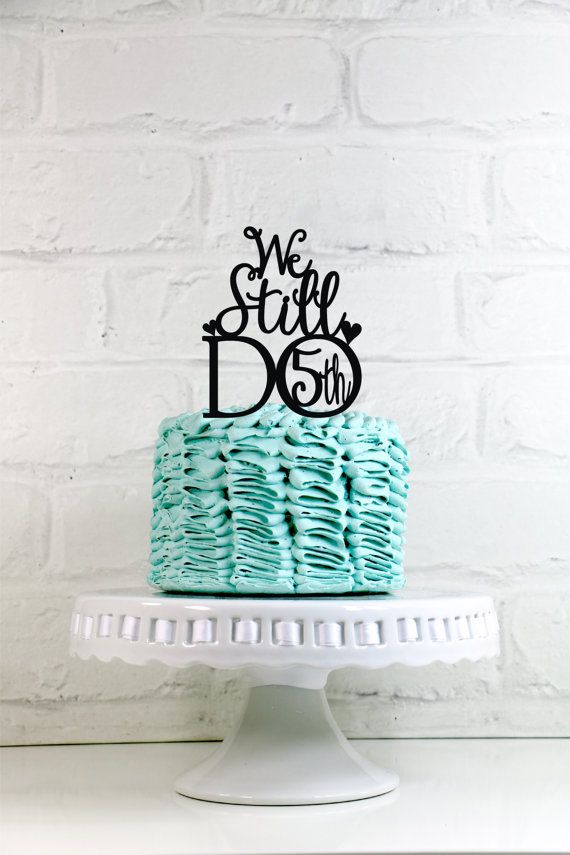 We Still Do Cake Topper or Sign  READY TO SHIP IN 1-2 WEEKS!  ~*~*~*~*~*~*~*~*~*~*~ ABOUT THIS DESIGN ~*~*~*~*~*~*~*~*~*~*~ This topper is 6 tall