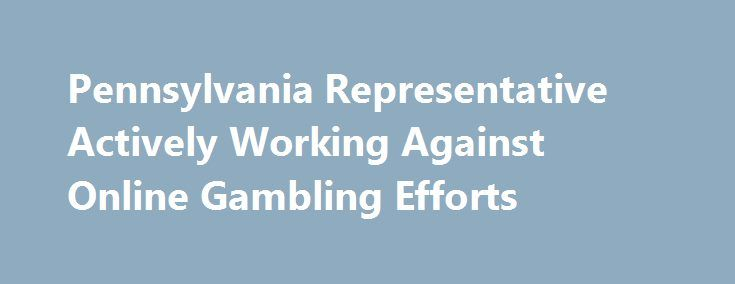 Pennsylvania Representative Actively Working Against Online Gambling Efforts http://casino4uk.com/2017/08/30/pennsylvania-representative-actively-working-against-online-gambling-efforts/  The regulation and legalization of online gambling – including poker – has seemed like an inevitability in Pennsylvania for as long as I can remember, ...The post Pennsylvania Representative Actively Working Against Online Gambling Efforts appeared first on Casino4uk.com.