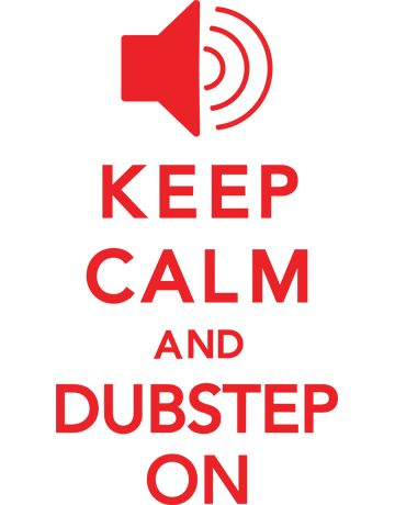 KEEP CALM AND DUBSTEP
