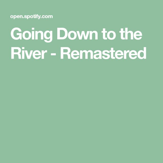 Going Down to the River - Remastered