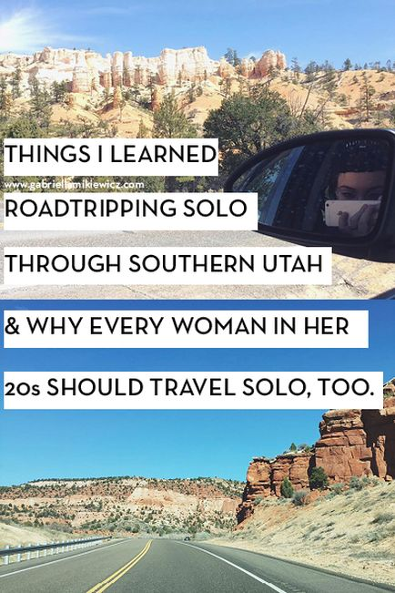 Things I learned as a solo female on a road trip to southern utah, and why I think all women in their 20s should travel solo too! #SoloTravelDestinationsUsa