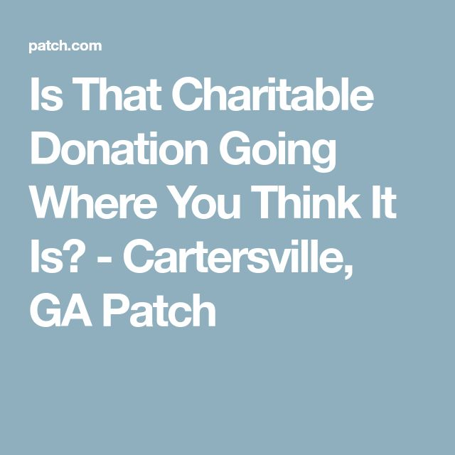 Is That Charitable Donation Going Where You Think It Is? - Cartersville, GA Patch
