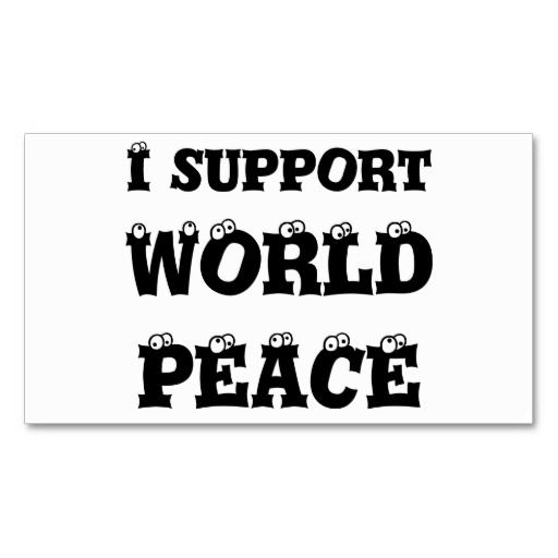 I support World Peace, business cards http://www.zazzle.com/i_support_world_peace_business_cards-240269376076757637?rf=238290304201005220