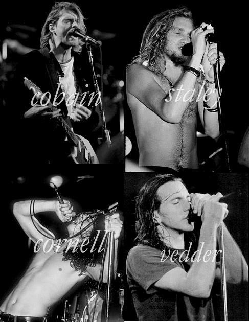 Kurt Cobain. Layne Staley. Chris Cornell. Eddie Vedder. Today's music needs a rock revival dammit. Long live 90's grunge \m/