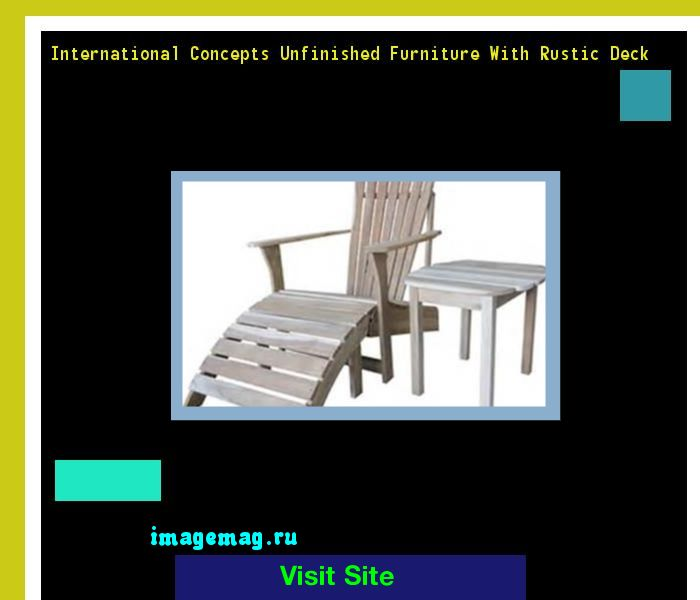 International Concepts Unfinished Furniture With Rustic Deck 165020   The  Best Image Search