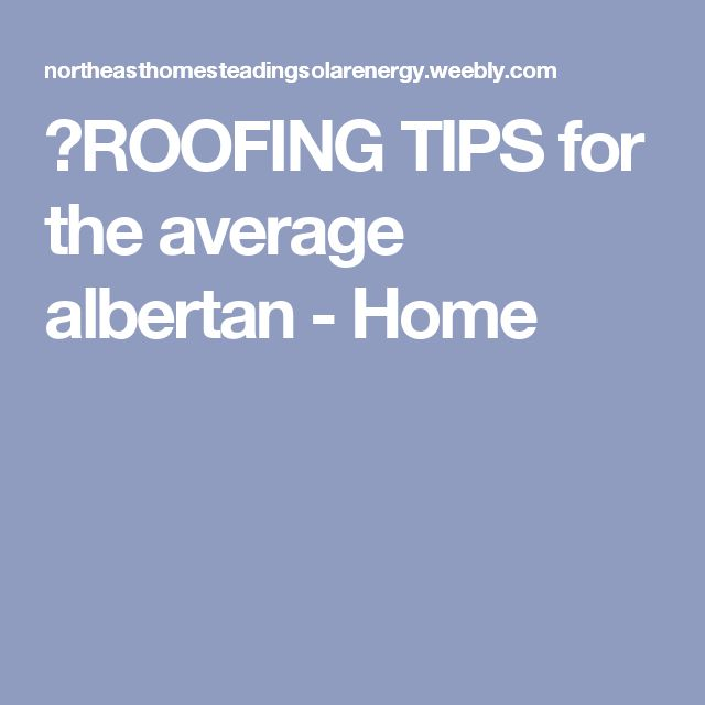 ROOFING TIPS for the average albertan - Home