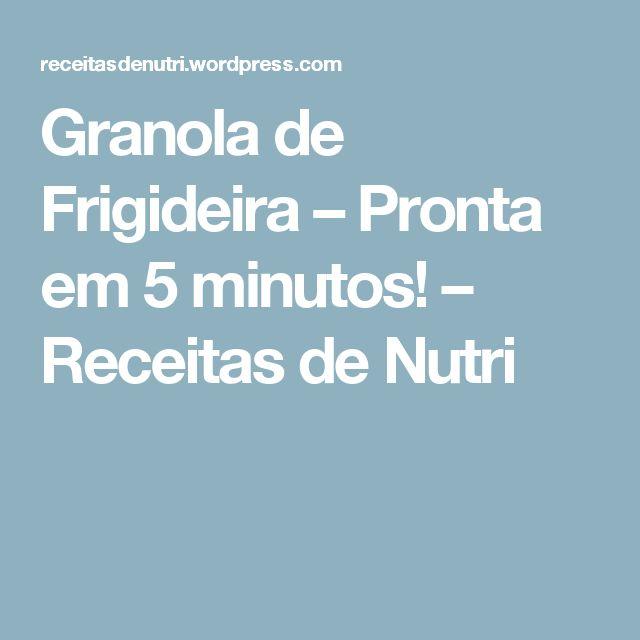 Granola de Frigideira – Pronta em 5 minutos! – Receitas de Nutri
