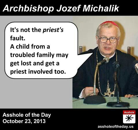 Child may lead the priest astray...Asshole of the Day. October 23, 2013 Yep, he said that!
