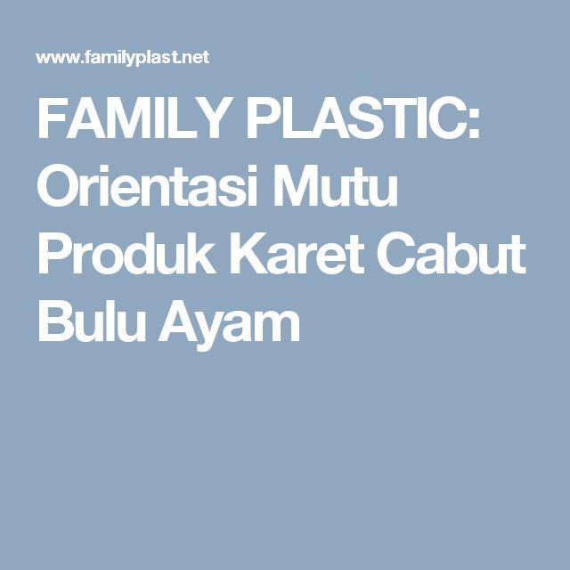 FAMILY PLASTIC: Orientasi Mutu Produk Karet Cabut Bulu Ayam