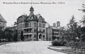 Milwaukee County Hospital For The Chronic Insane. 1878 - 1976. could also contain some people I work with if it was still open..