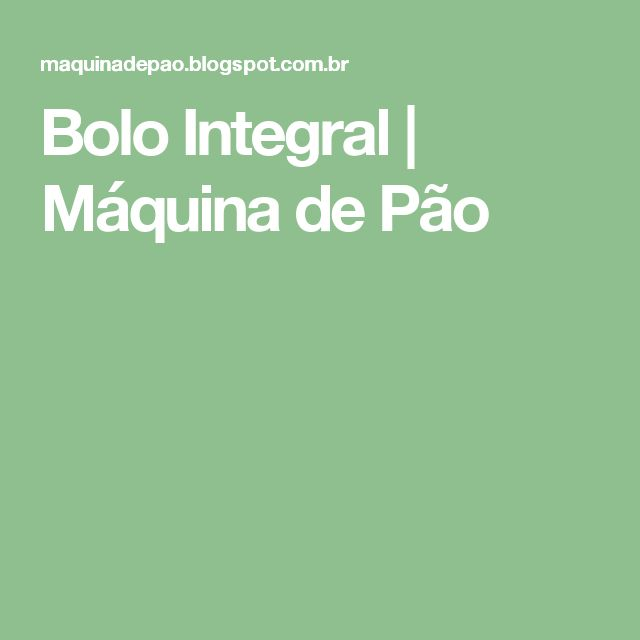 Bolo Integral | Máquina de Pão