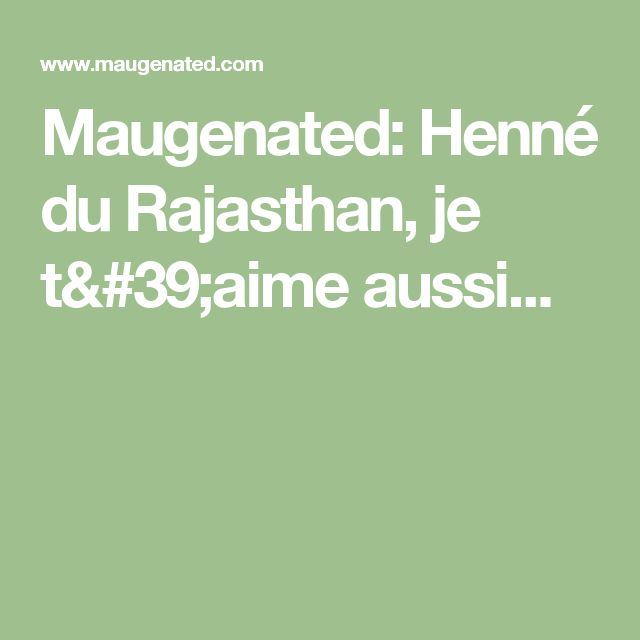 Maugenated: Henné du Rajasthan, je t'aime aussi...