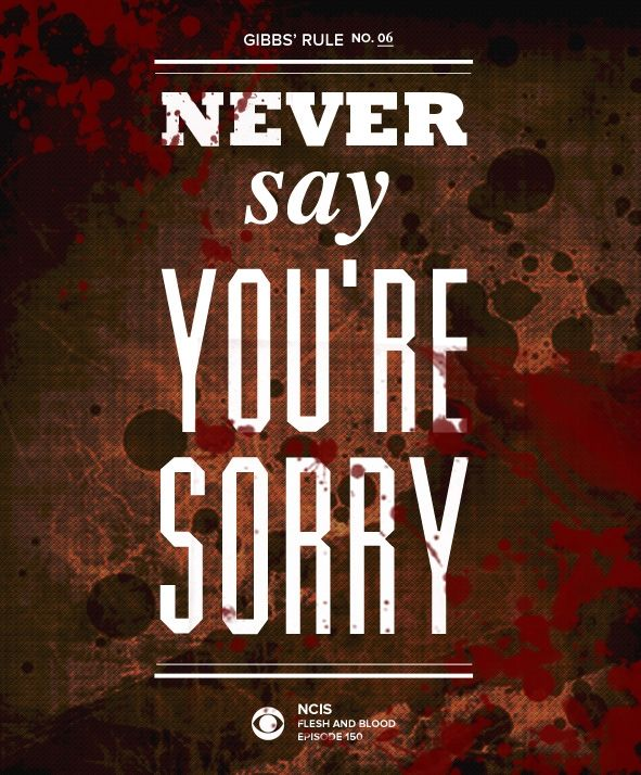 Gibbs' Rule No. 6: Never say you're sorry. #GibbsRules