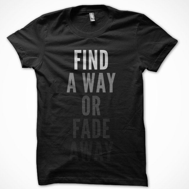 Find a way or fade away #quotes #inspiration