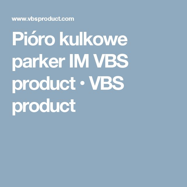 Pióro kulkowe parker IM VBS product • VBS product
