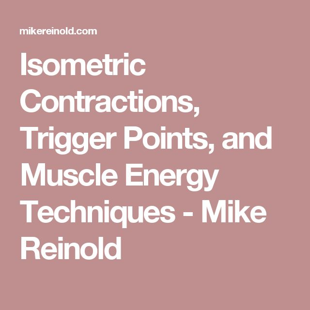 Isometric Contractions, Trigger Points, and Muscle Energy Techniques - Mike Reinold