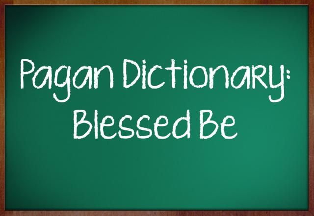 """""""Blessed Be"""" - Pagan and Wiccan Phrases and Meanings   www.ancient-wisdoms.com"""
