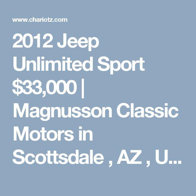 2012 Jeep Unlimited Sport $33,000 | Magnusson Classic Motors in Scottsdale , AZ , US | For Sale