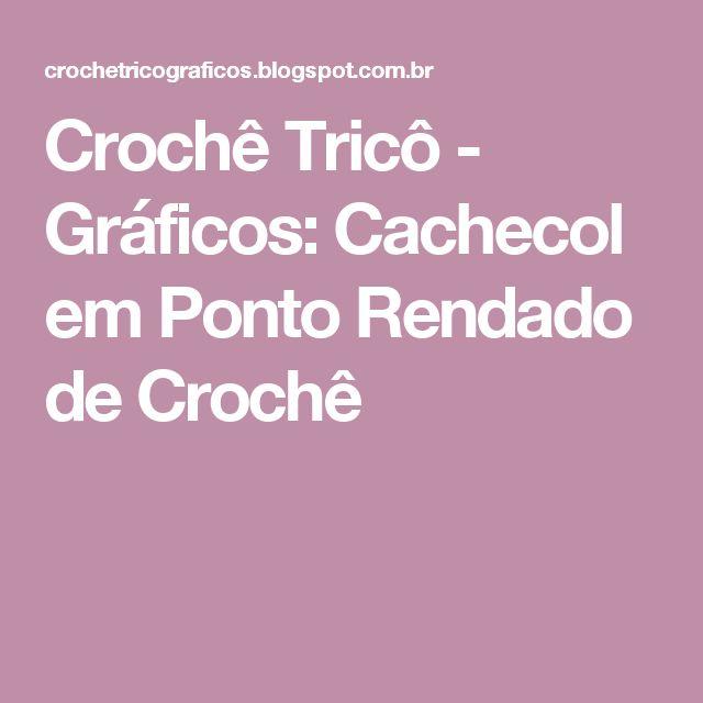 Crochê Tricô - Gráficos: Cachecol em Ponto Rendado de Crochê