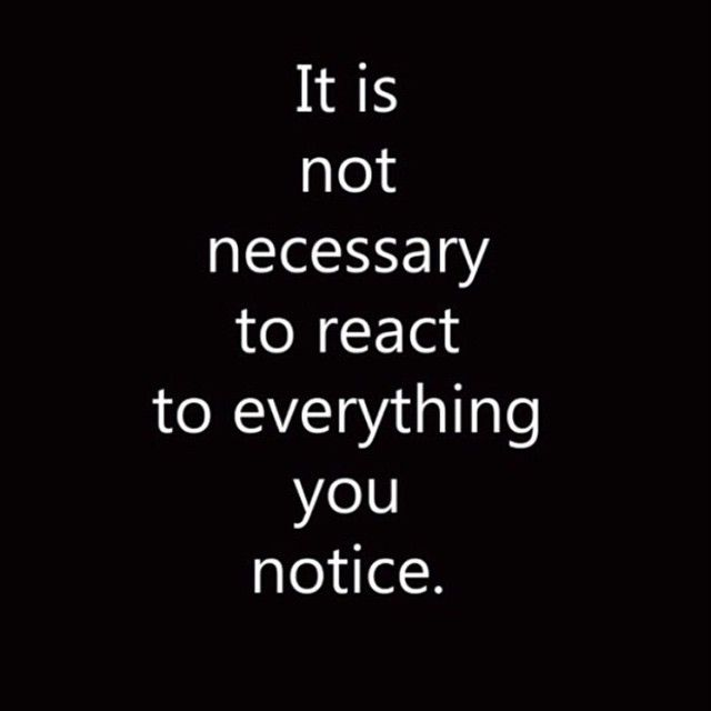 Quotes Some Things Are Better Left Unsaid: Not Everything Requires A Reaction. Some Things Are Left