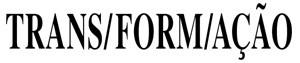 Trans/Form/Açâo (FFC/UNESP - Faculdade de Filosofia e Ciências)