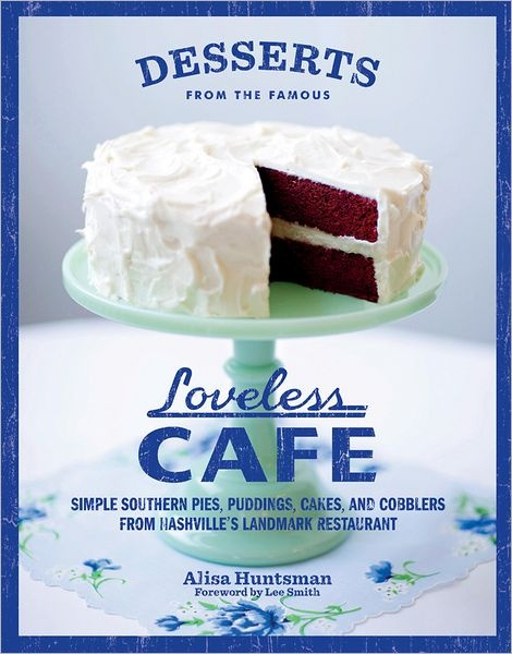 Desserts from the Famous Loveless Cafe: Simple Southern Pies, Puddings, Cakes, and Cobblers from Nashville's Landmark Restaurant by Alisa Huntsman