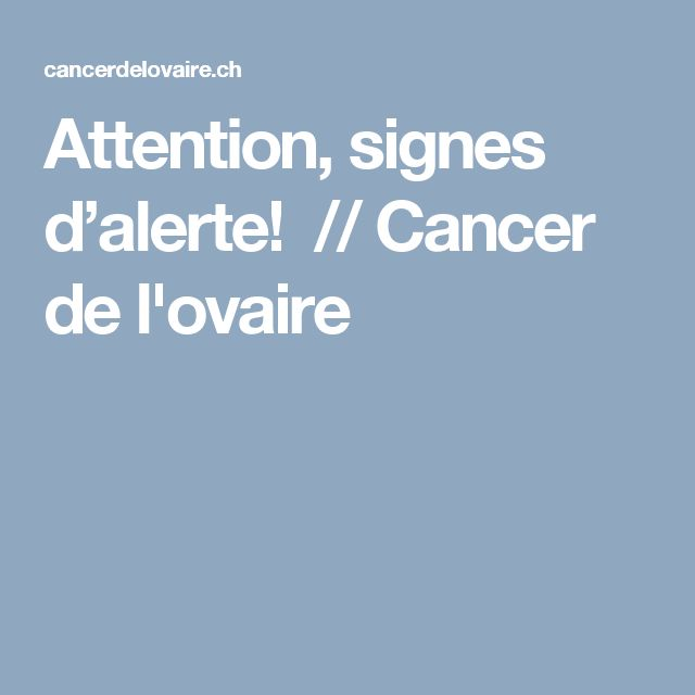 Attention, signes d'alerte!  // Cancer de l'ovaire