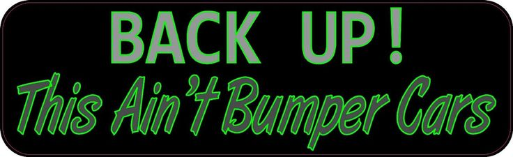 """10"""" x 3"""" Back Up This Ain't Bumper Cars Bumper Sticker Decal Car Stickers Decals"""