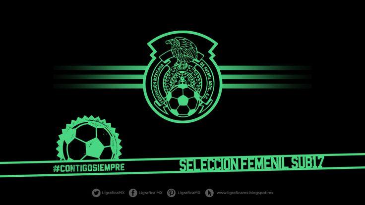 @Selección Mexicana Femenil Sub-17 ¡Contigo Siempre! • LigraficaMX-160314CTG